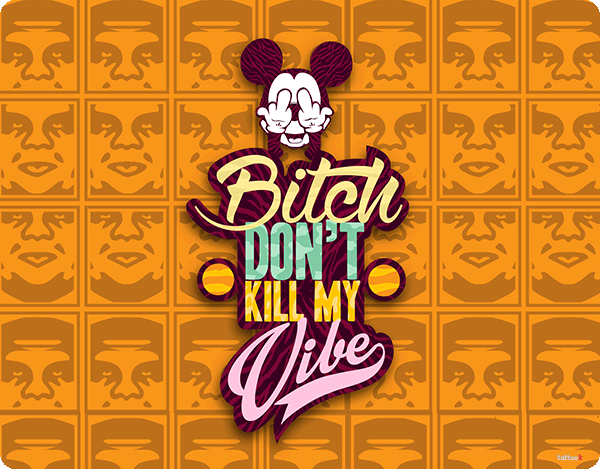 Bitch Don't Kill My Vibe - Obey
