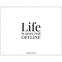"""""""Life is more real offline"""""""