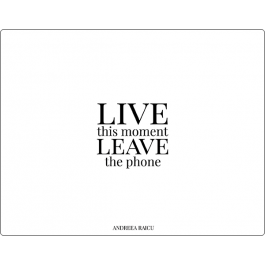 """""""Live this moment Leave the phone"""""""