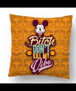 Perna decorativa - Bitch Don't Kill My Vibe - Obey