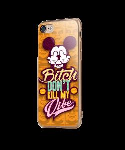 Bitch Don't Kill My Vibe - Obey design pentru iPhone 7