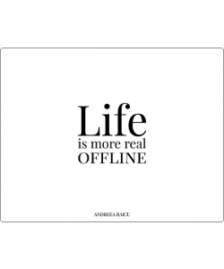 """Life is more real offline"""