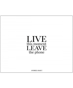 """Live this moment Leave the phone"""