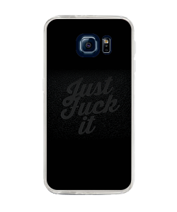 Just Fuck It - Samsung Galaxy S6 Edge Plus Carcasa Silicon
